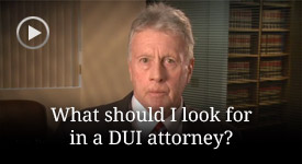 What should I look for in a DUI attorney?